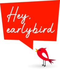 Hey, earlybird